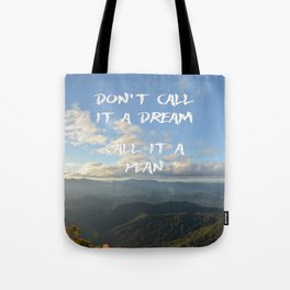 Don't call it a dream, call it a plan. Tote Bag