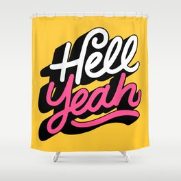 hell yeah 003 x typography Shower Curtain
