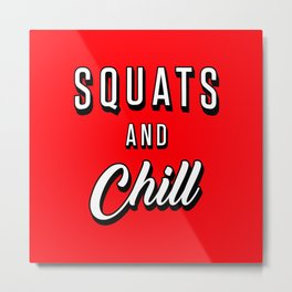 Squats And Chill Metal Print