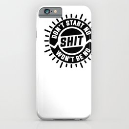 Don't start no shit, won't be no shit. iPhone Case