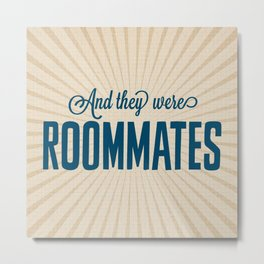 And They Were Roommates Metal Print