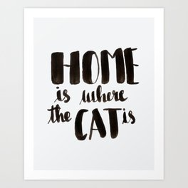 HOME is where the CAT is - calligraphy Art Print