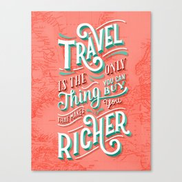Travel is the Only Thing You Can Buy That Makes You Richer Canvas Print