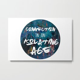Connection in an Isolating Age Metal Print