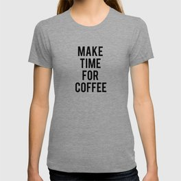 Make Time for Coffee T-shirt
