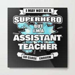 Assistant Teacher Gift Superhero Assistant Teacher Metal Print