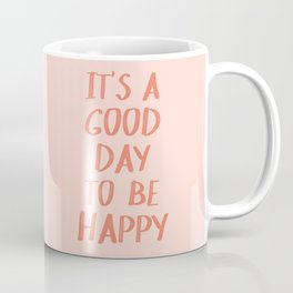It's a Good Day to Be Happy - Pink and Coral Coffee Mug
