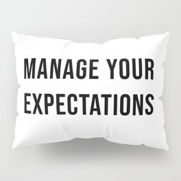 Manage Your Expectations Pillow Sham