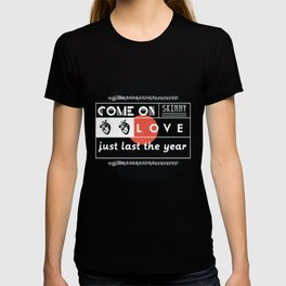 """""""come on skinny love, just last the year.""""  T-shirt"""
