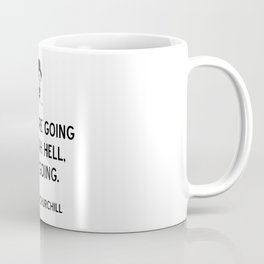 Churchill Quote If You Are Going Through Hell, Keep Going Coffee Mug