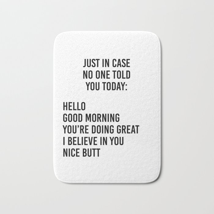 Just in case no one told you today: hello / good morning / you're doing great / I believe in you Bath Mat