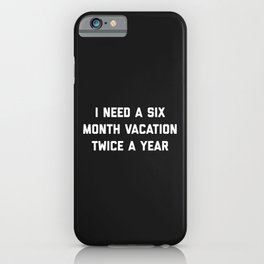 Six Month Vacation Funny Quote iPhone Case