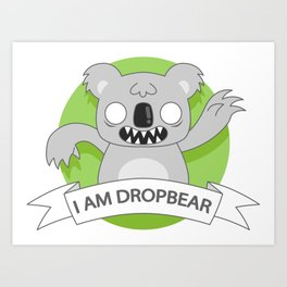 I Am Dropbear! Art Print