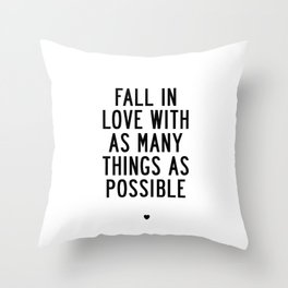 Fall in Love With as Many Things as Possible Beautiful Quotes Poster Throw Pillow