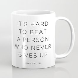 It's hard to beat a person who never gives up. Coffee Mug