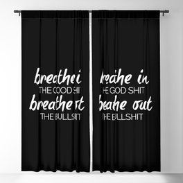 Breathe In The Good Sh*t Funny Quote Blackout Curtain
