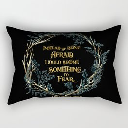 Instead of being afraid, I could become something to fear. The Cruel Prince Rectangular Pillow