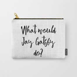 What would Jay Gatsby do? Carry-All Pouch