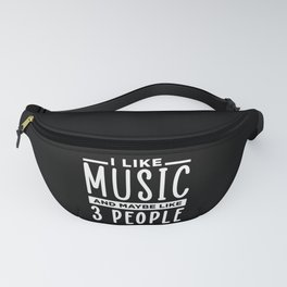 I LIKE MUSIC AND MAYBE LIKE 3 PEOPLE Fanny Pack