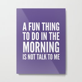 A Fun Thing To Do In The Morning Is Not Talk To Me (Ultra Violet) Metal Print
