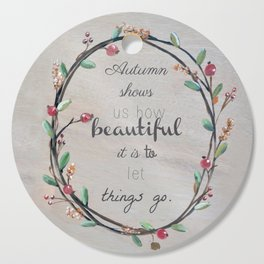 Autumn shows us how beautiful it is to let things go quote Cutting Board