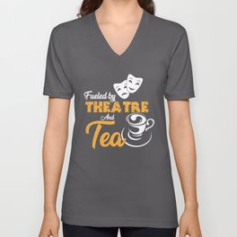 Fueled by Theatre and Tea, Tea Lover Gift, Tea Maker Unisex V-Neck