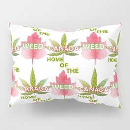 Canada The Land Of The Weed Pillow Sham