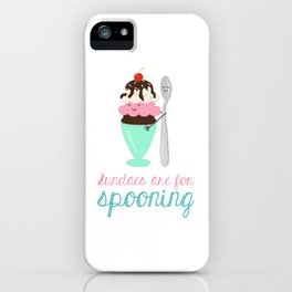 Sundaes are for Spooning iPhone Case