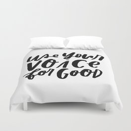 Use Your Voice for Good Duvet Cover