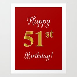 "Elegant ""Happy 51st Birthday!"" With Faux/Imitation Gold-Inspired Color Pattern Number (on Red) Art Print"