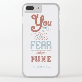You can't let fear steal your funk (HIMYM) Clear iPhone Case