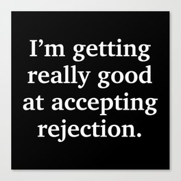 Good At Accepting Rejection Canvas Print