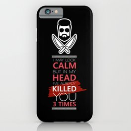 I May Look Calm But In My Head I've Already Killed You 3 Times iPhone Case
