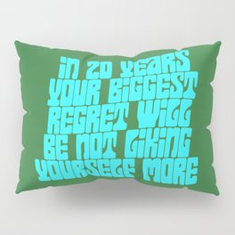 In 20 Years Your Biggest Regret Will Be Not Liking Yourself More Pillow Sham