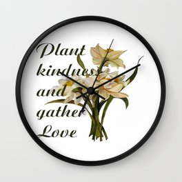 Plant Kindness and Gather Love Proverb With Daffodils Wall Clock