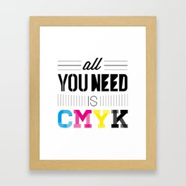 All You Need is CMYK Framed Art Print