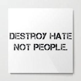 DESTROY HATE NOT PEOPLE. Metal Print