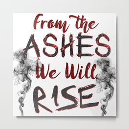 From the Ashes We Will Rise Metal Print