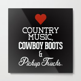 Love Country Music, Cowboy Boots and Pickup Trucks Metal Print