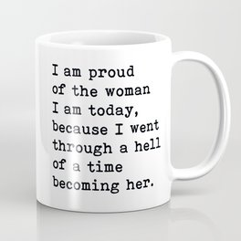 I Am Proud Of The Woman I Am Today, Motivational Quote Coffee Mug