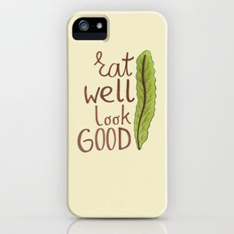 Eat well look GOOD iPhone Case