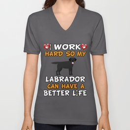 I Work Hard So My Black Labrador Can Have A Better Life Unisex V-Neck