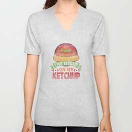 I Put Ketchup On My Ketchup Funny Food Condiment Distressed Unisex V-Neck