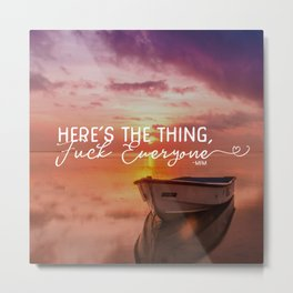 Here's the Thing.... Metal Print