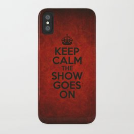 Keep Calm the Show Goes On iPhone Case