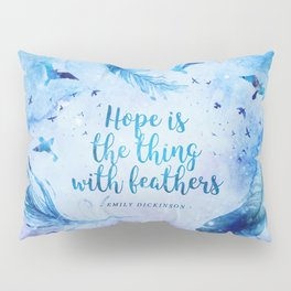 Hope is the thing with feathers Pillow Sham