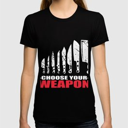 Choose Your Weapon Kitchen Knife Chef Gift T-shirt