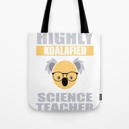 Highly Koalafied Science Teacher First Day graphic Tote Bag