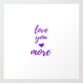 Love You More - White Purple Art Print