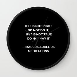 Stoic Wisdom Quotes - Marcus Aurelius Meditations - If it is not right do not do it Wall Clock